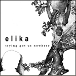 Elika - Trying Got Us Nowhere