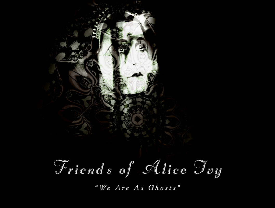Friends of Alice Ivy - We are as ghosts